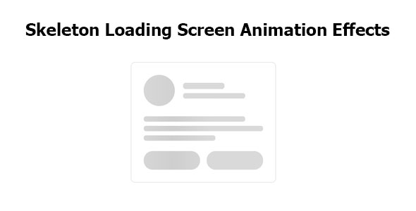 [Free Download] Skeleton Loading Screen Animation Effects (Nulled) [Latest Version]