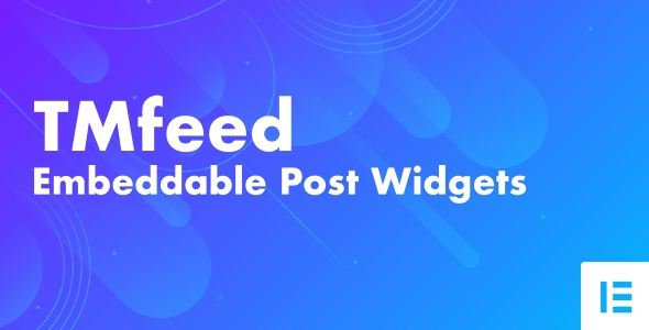 [Free Download] TMfeed – WordPress Embeddable Post Widgets For Elementor (Nulled) [Latest Version]